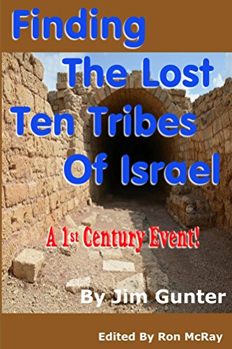 Finding The Lost Ten Tribes Of Israel: A 1st Century Event! (English Edition)