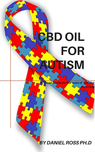 CBD OIL FOR AUTISM : Comprehensive Guide on Using CBD Oil to Cure and Manage Autism