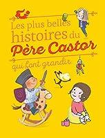 Les plus belles histoires du Pere Castor qui font grandir