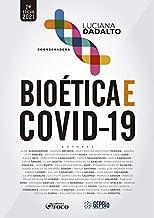 BIOÉTICA E COVID-19 - 2ª ED - 2021