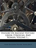 History Of Ancient Pottery: Greek, Etruscan, And Roman, Volume 1...
