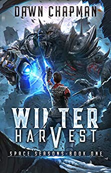 Winter Harvest: A LitRPG Sci-Fi Adventure (Space Seasons Book 1) by [Dawn Chapman]