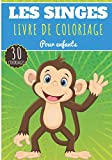 Livre de Coloriage Les Singes: Pour Enfants Filles & Garçons | Livre Préscolaire 30 Pages et Dessins Uniques à Colorier sur Les Singes, Gorille, ... autres Primates | Idéal Activité à la Maison.