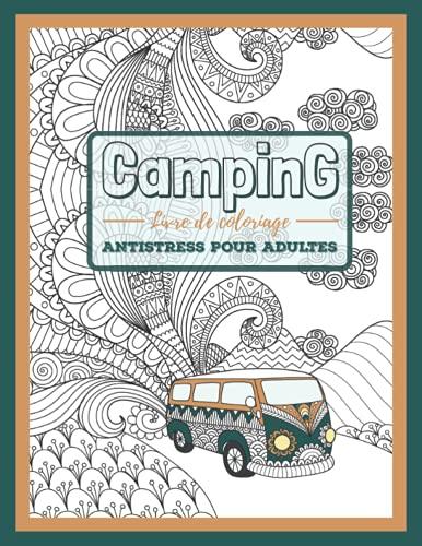 Camping – Livre de coloriage Antistress pour Adultes: Carnet d'activité de voyage pour campeurs | 25 belles images à colorier et Enjoy.