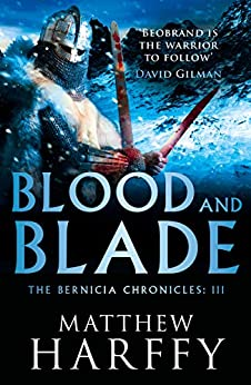 Blood and Blade (The Bernicia Chronicles Book 3) by [Matthew Harffy]