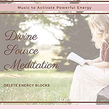 Divine Source Meditation - Music to Activate Powerful Energy, Delete Energy Blocks