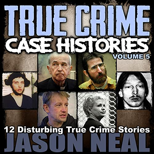 True Crime Case Histories - Volume 5: 12 Disturbing True Crime Stories cover art