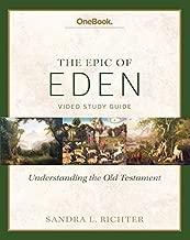 Epic of Eden: Understanding the Old Testament Study Guide by Sandra Richter (2014-05-04)