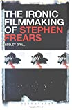 The Ironic Filmmaking of Stephen Frears - Lesley Brill
