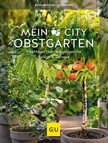 Mein City-Obstgarten: Fruchtiges Naschvergnügen für Balkon & Terrasse (GU Garten Extra)