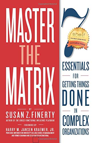 Compare Textbook Prices for Master the Matrix: 7 Essentials for Getting Things Done in Complex Organizations  ISBN 9781088454060 by Finerty, Susan Z,Kraemer, Harry