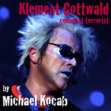 Klement Gottwald-Communist Terrorist (feat. G.Proudfoot, R.Scheufler, K.Kryspin & Natalie Kocab)