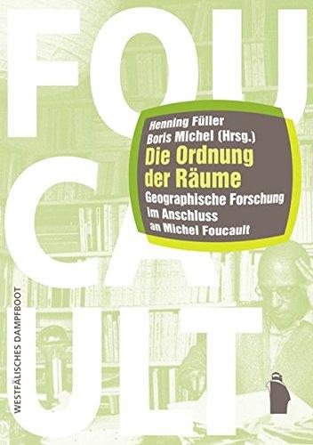 Die Ordnung der Räume: Geographische Forschung im Anschluss an Michel Foucault (Raumproduktionen: Theorie und gesellschaftliche Praxis)