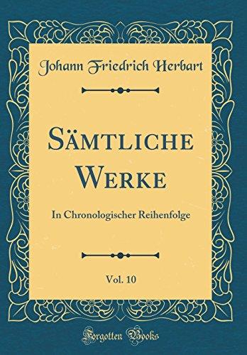 Sämtliche Werke, Vol. 10: In Chronologischer Reihenfolge (Classic Reprint)