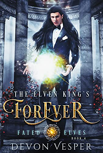 The Elven King's Forever (Fated Elves Book 4)