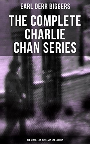 The Complete Charlie Chan Series – All 6 Mystery Novels in One Edition: The House Without a Key, The Chinese Parrot, Behind That Curtain, The Black Camel, ... On & Keeper of the Keys (English Edition)