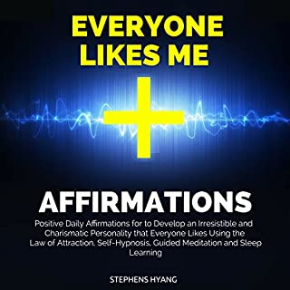 Everyone Likes Me Affirmations     Positive Daily Affirmations for to Develop an Irresistible and Charismatic Personality That Everyone Likes Using the Law of Attraction, Self-Hypnosis, Guided Meditation              By:                                                                                                                                 Stephens Hyang                               Narrated by:                                                                                                                                 Robert Gazy                      Length: 51 mins     Not rated yet     Overall 0.0