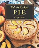 Ah! 365 Pie Recipes: Save Your Cooking Moments with Pie Cookbook!