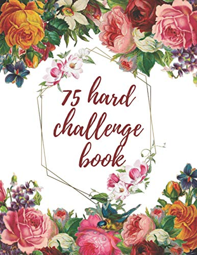 75 hard challenge book: Go Hard for 75 Days and Win the War of Your Mind, stay motivated, start where you are,Minimalistic and Easy-to-Use Gym Log Book, Exercise twice each day for 45 minutes