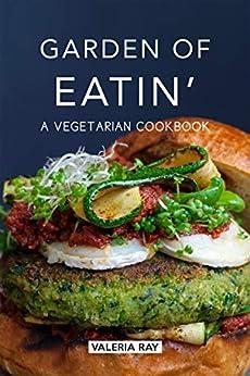 Garden of Eatin': A Vegetarian Cookbook by [Valeria Ray]
