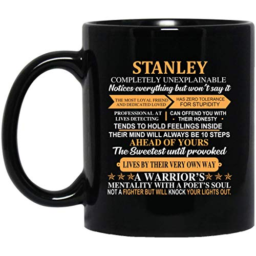 Personalized Mug Cup For Men, Women - STANLEY Completely Unexplainable - Best Sarcastic Tea Coffee Mugs For Husband, girlfriend On Mother's Day - Black Ceramic 11 Oz
