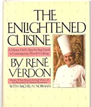 The Enlightened Cuisine: A Master Chef's Step-By-Step Guide to Contemporary French Cooking