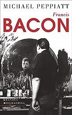 Francis Bacon - Anatomie d'une énigme de Michael Peppiatt