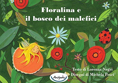 Floralina e il bosco dei malefici. Ediz. illustrata