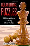 Sicilian Defence Puzzles: 200 Easy Chess Opening Checkmates (easy Puzzles)-Sawyer, Tim