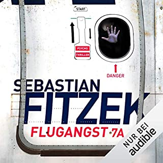 Flugangst 7A                   By:                                                                                                                                 Sebastian Fitzek                               Narrated by:                                                                                                                                 Simon Jäger                      Length: 7 hrs and 3 mins     Not rated yet     Overall 0.0