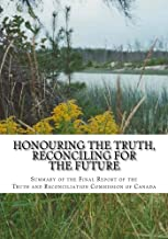 Honouring the Truth, Reconciling for the Future: Summary of the Final Report of the Truth and Reconcilliatiom Commission of Canada