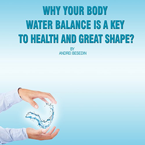 Why Your Body Water Balance Is a Key to Health and Great Shape Audiobook By Andrei Besedin cover art