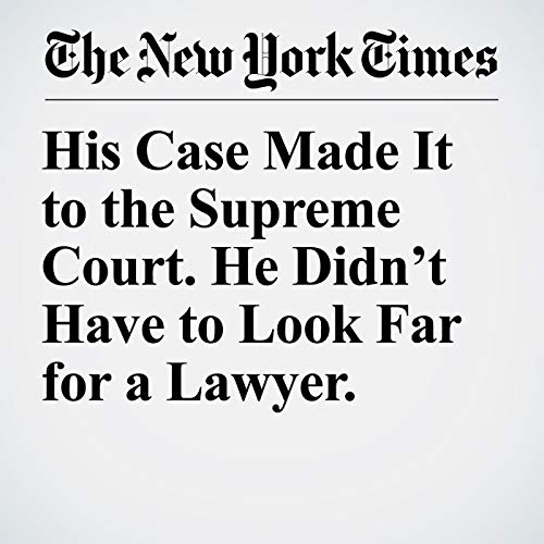 His Case Made It to the Supreme Court. He Didn't Have to Look Far for a Lawyer. copertina
