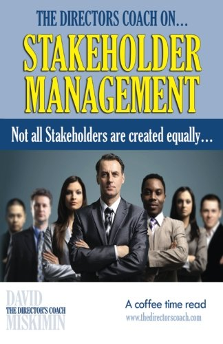 The Directors Coach On...Stakeholder Management: Not all Stakeholders are created equally...
