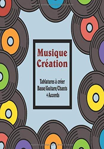 Musique Création: Livre de Partitions pour Compositions Musicale à créer - Tablatures Basse/Guitare et Accords + Paroles à Remplir - Idéal pour Musiciens