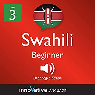 Learn Swahili - Level 3: Beginner Swahili     Volume 1: Lessons 1-25              By:                                                                                                                                 Innovative Language Learning LLC                               Narrated by:                                                                                                                                 SwahiliPod101.com                      Length: 3 hrs and 37 mins     1 rating     Overall 5.0