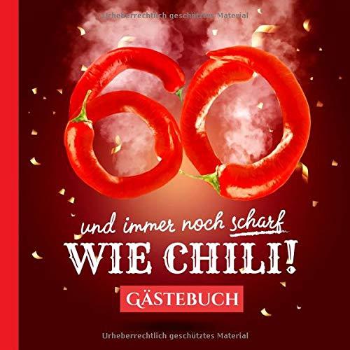 60 und immer noch scharf wie Chili: Gästebuch zum 60.Geburtstag - Lustiges Geschenk für Mann oder Frau - 60 Jahre Deko & lustige Geschenkidee - Buch für Glückwünsche und Fotos der Gäste