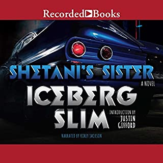 Shetani's Sister                   By:                                                                                                                                 Iceberg Slim                               Narrated by:                                                                                                                                 Korey Jackson                      Length: 7 hrs and 17 mins     56 ratings     Overall 4.6
