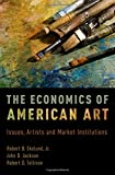 The Economics of American Art: Issues, Artists and Market Institutions