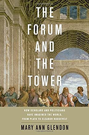 The Forum and the Tower: How Scholars and Politicians Have Imagined the World, from Plato to Eleanor Roosevelt by Mary Ann Glendon(2011-08-05)