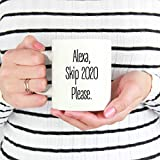 Alexa, Skip 2020 Please Coffee Mug, Funny Novelty Mug, Gift Idea For Him Her Friends