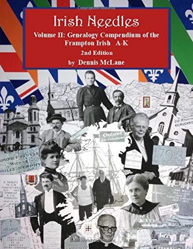 Irish Needles - Volume II: Genealogy Compendium of the Frampton Irish A-K
