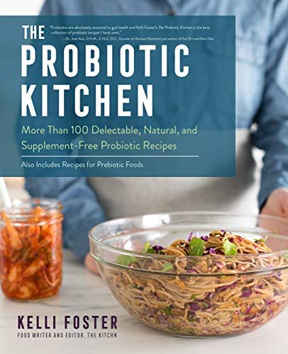 The Probiotic Kitchen: More Than 100 Delectable, Natural, and Supplement-Free Probiotic Recipes - Also Includes Recipes for Prebiotic Foods