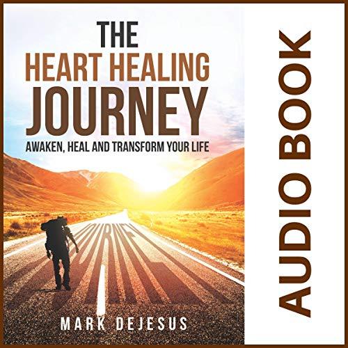 The Heart Healing Journey: Awaken, Heal and Transform Your Life audiobook cover art