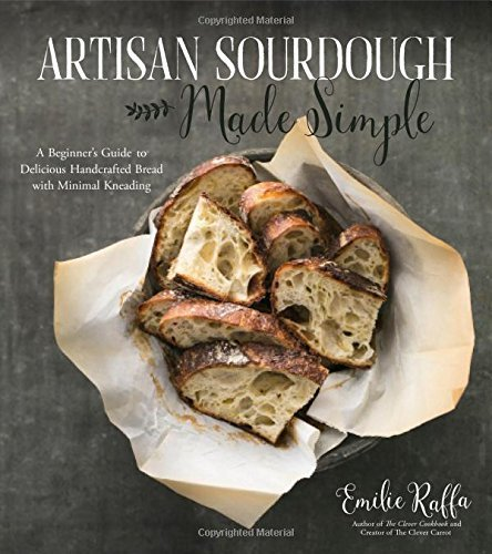 Compare Textbook Prices for Artisan Sourdough Made Simple: A Beginner's Guide to Delicious Handcrafted Bread with Minimal Kneading Rebound version / Edition ISBN 9781974803972 by