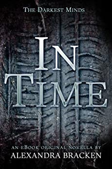 In Time (The Darkest Minds, Book 1.5) by [Alexandra Bracken]