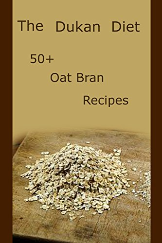 Dukan Diet Recipes: 50+ Oat Bran Recipes and Food Lists (English Edition)