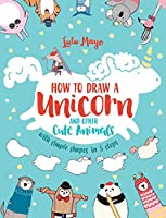 How to Draw a Unicorn and Other Cute Animals with Simple Shapes in 5 Steps (Volume 1) (Drawing with Simple Shapes)