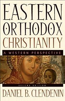 Eastern Orthodox Christianity: A Western Perspective by [Daniel B. Clendenin]