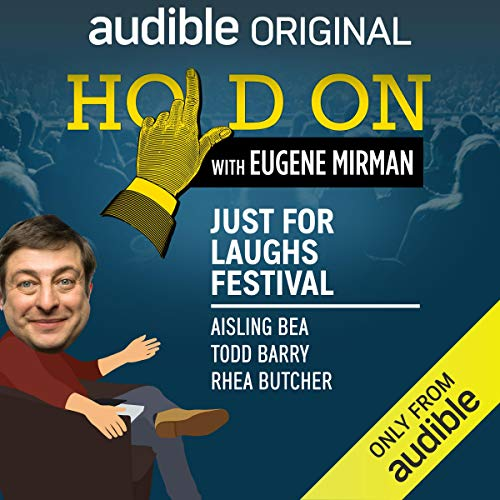 Ep. 13: Just For Laughs Festival: Aisling Bea, Todd Barry, Rhea Butcher (Hold On with Eugene Mirman) audiobook cover art